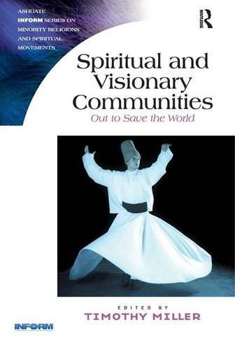 Spiritual and Visionary Communities: Out to Save the World (Routledge Inform Series on Minority Religions and Spiritual