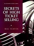 Secrets of High Ticket Selling, Hal Slater, 1555714366