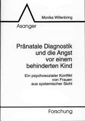Pränatale Diagnostik und die Angst vor einem behinderten Kind. Ein psychosozialer Konflikt von Frauen aus systemischer Sicht (Book on Demand)