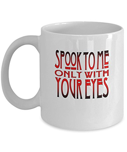 Spook To Me Only WIth Your Eyes coffee mug]()