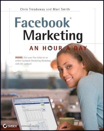 Facebook Marketing: An Hour a Day by Chris Treadaway , Mari Smith, Publisher : Sybex