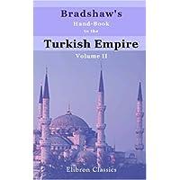 Bradshaw's Hand-Book to the Turkish Empire: Volume 2. Syria and Palestine
