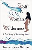 The Wolf, the Woman, the Wilderness, Teresa T. Martino and Newsage Press Staff, 0939165295