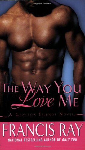 The Way You Love Me: A Grayson Friends Novel by Ray, Francis
