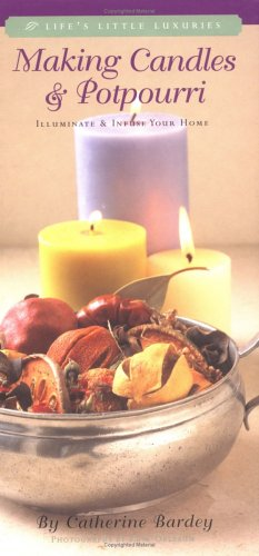 (Making Candles & Potpourri: Illuminate and Infuse Your Home)