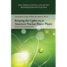 Keeping the Lights on at America's Nuclear Power Plants (Shultz-Stephenson Task Force on Energy Policy Reinventing Nuclear Power Essay)
