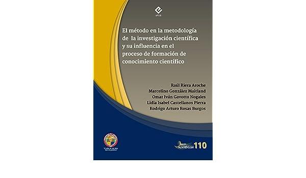 El método en la metodología de la investigación científica y su influencia en el proceso de formación del conocimiento científico.