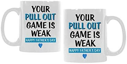 Your Pull Out Game Is Weak Happy Fathers Day Mug Coffee Mug Tea Cup White 11Oz