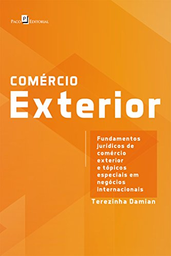 Comércio Exterior: Fundamentos Jurídicos de Comércio Exterior e Tópicos Especiais em Negócios Internacionais