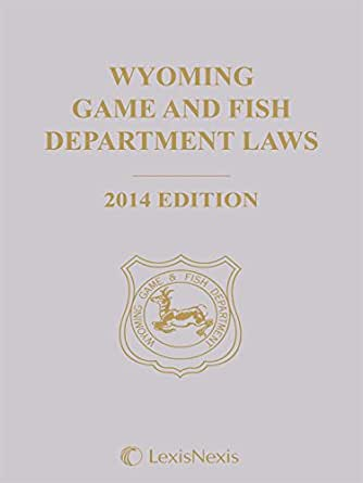Wyoming game and fish department laws 2014 edition for Wyoming fish and game