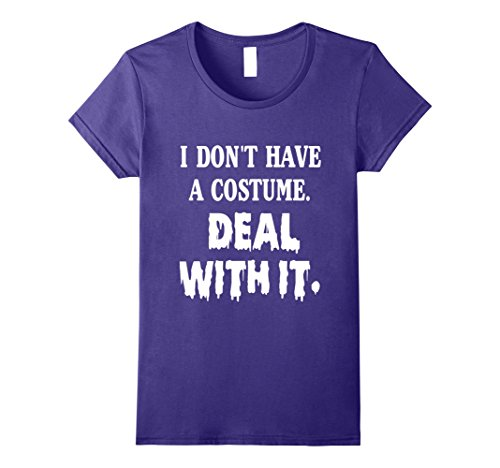 Don't Have A Halloween Costume (Womens I Don't Have A Costume. Deal With It. Halloween T-Shirt Medium Purple)