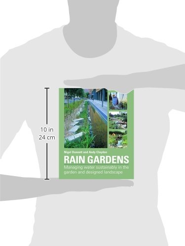 Rain Gardens: Managing Water Sustainably in the Garden and Designed Landscape: Sustainable Rainwater Management for the…