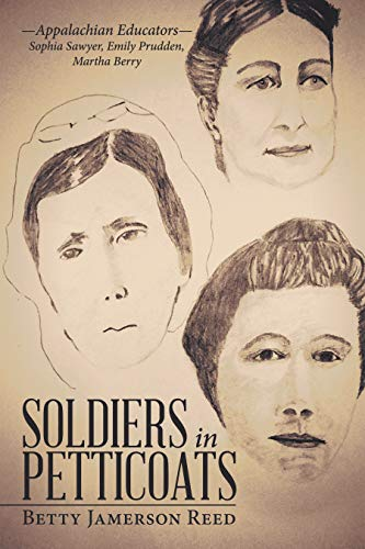 Soldiers in Petticoats: —Appalachian Educators— Sophia Sawyer, Emily Prudden, Martha Berry by [Reed, Betty Jamerson]