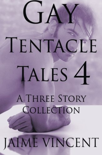 Gay Tentacle Tales 4: A Three Story Collection (Volume 4)