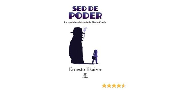 Sed de poder: La verdadera historia de Mario Conde eBook: Ernesto Ekaizer: Amazon.es: Tienda Kindle