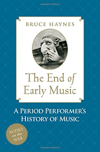 - The End of Early Music: A Period Performer's History of Music for the Twenty-First Century