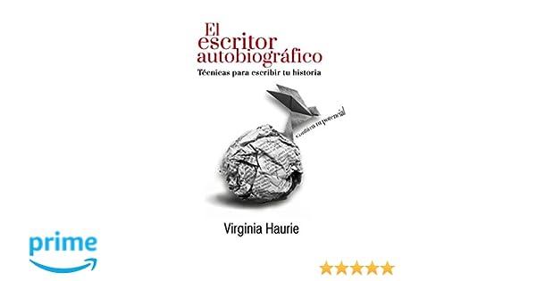 El escritor autobiográfico: Técnicas para escribir tu libro (Spanish Edition): Virginia Haurie: 9781720235781: Amazon.com: Books