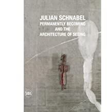 Julian Schnabel: Permanently Becoming and the Architecture of Seeing
