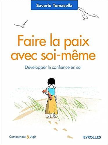 Amazon.fr - Faire la paix avec soi-même  Développer la confiance en soi. -  Saverio Tomasella - Livres f84212b23a4