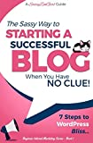 Starting a Successful Blog when you have NO CLUE! - 7 Steps to WordPress Bliss... (Beginner Internet Marketing) (Volume 1)