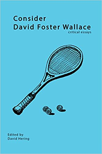 Consider david foster wallace critical essays david hering