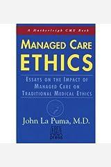 [(Managed Care Ethics: Essays on the Impact of Managed Care on Traditional Medical Ethics)] [Author: John La Puma] published on (February, 1999) Paperback