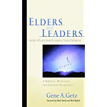 Elders And Leaders: God's Plan for Leading the Church  - A Biblical, Historical and Cultur