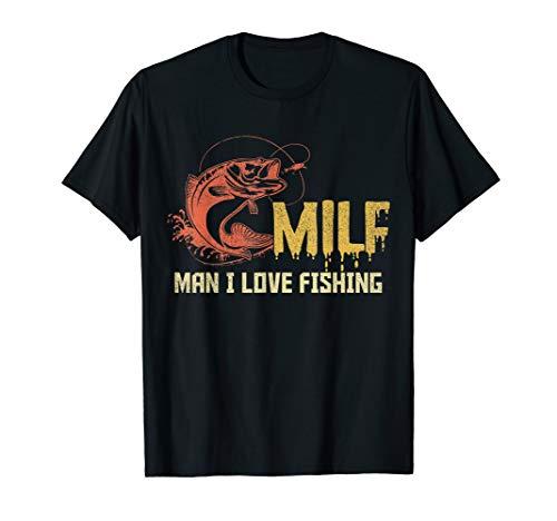 Man I Love Fishing MILF Shirt Funny Fishing Lovers T-shirt