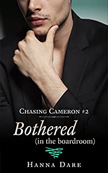 Bothered (in the boardroom): Chasing Cameron 2 by [Dare, Hanna]