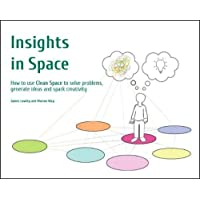 Insights in Space: How to Use Clean Space to Solve Problems, Generate Ideas and Spark Creativity