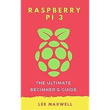 Raspberry PI 3: The Ultimate Beginner's Guide