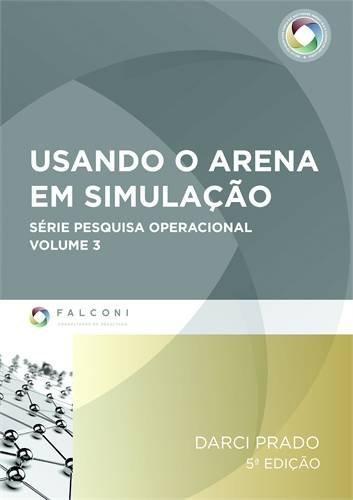 Usando o Arena em Simulação - Volume 3. Série Pesquisa Operacional (+ CD-ROM)