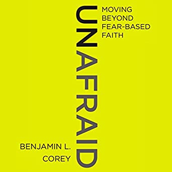 Moving Beyond Fear-Based Faith - Benjamin L. Corey