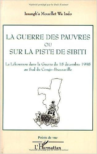 En ligne La guerre des pauvres ou Sur la piste de Sibiti : La Lékoumou dans la Guerre du 18 Décembre 1998 au sud du Congo-Brazzaville pdf, epub ebook