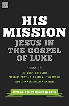His Mission: Jesus in the Gospel of Luke (Gospel Coalition) by [Carson, D. A., Nielson, Kathleen B.]