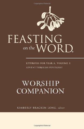 Read Online Feasting on the Word Worship Companion: Liturgies for Year A, Volume 1 ebook