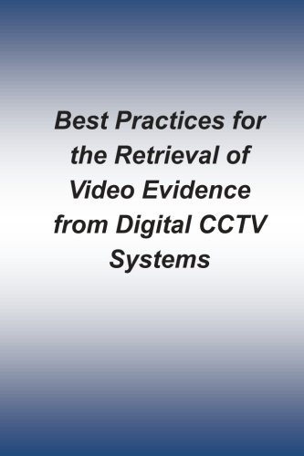 Best Practices for the Retrieval of Video Evidence from Digital CCTV Systems