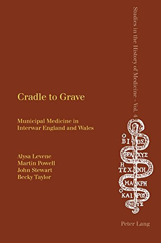 Cradle to Grave: Municipal Medicine in Interwar England and Wales (Studies in the History of (Wal Mart Medicine)