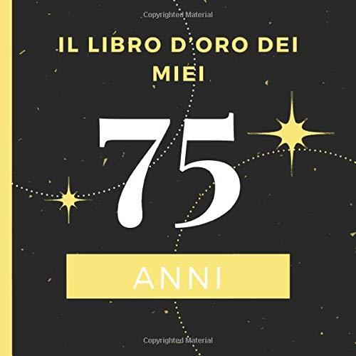 Auguri Di Buon 75 Compleanno.Il Libro D Oro Dei Miei 75 Anni Il Libro Degli Ospiti Per