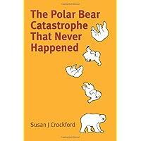 The Polar Bear Catastrophe That Never Happened
