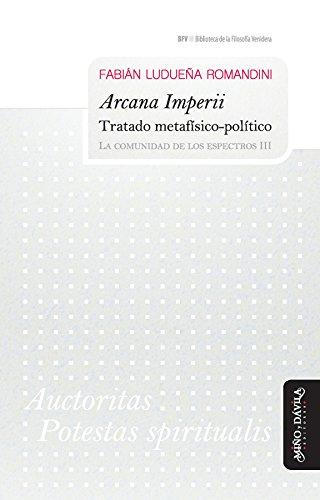 Arcana Imperii. Tratado metafísico-político: La comunidad de los espectros III (Biblioteca de la Filosofía Venidera nº 23) (Spanish Edition)