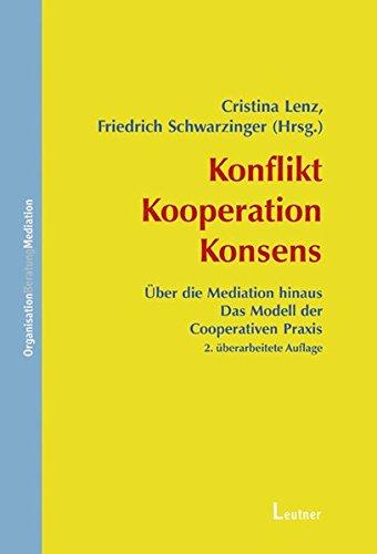 Konflikt - Kooperation - Konsens: Über die Mediation hinaus: Das Modell der Cooperativen Praxis