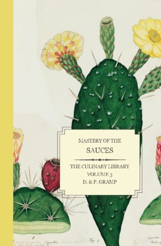 Mastery of the SAUCES (The Culinary Library) (Volume 3)