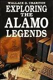 Exploring the Alamo Legends, Wallace O. Chariton, 1556221320