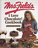 chocolate cook books - Mrs. Fields I Love Chocolate! Cookbook: 100 Easy & Irresistible Recipes