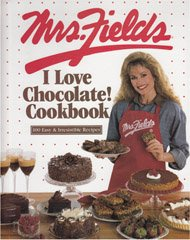 Mrs. Fields I Love Chocolate! Cookbook: 100 Easy & Irresistible Recipes by Debbi Fields