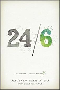 24/6: A Prescription for a Healthier, Happier Life by [Sleeth, Matthew]