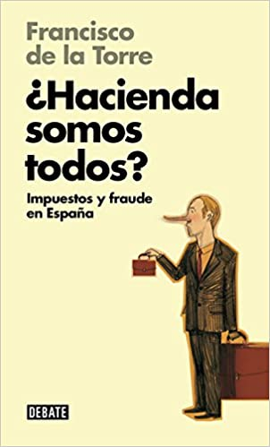 ¿hacienda Somos Todos? (libros Para Entender La Crisis): Impuestos Y Fraude En España por Francisco De La Torre