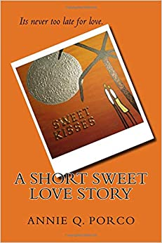 Annie Q. Porco - A Short Sweet Love Story: Sweet Kisses