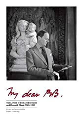 My Dear BB ...: The Letters of Bernard Berenson and Kenneth Clark, 1925--1959